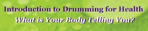 Drumming for Health - What is your body telling you! (banner)